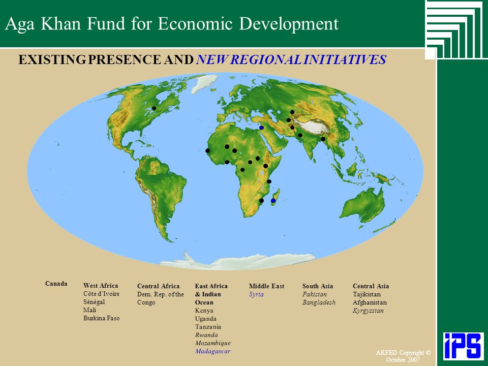 Aga Khan Fund for Economic Development June 2006 AKFED Copyright © October 2007 Aga Khan Fund for Economic Development EXISTING PRESENCE AND NEW REGIO