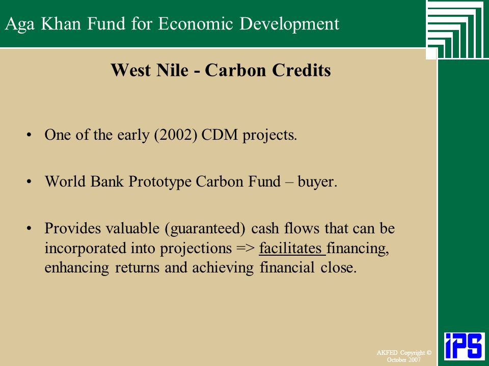 Aga Khan Fund for Economic Development June 2006 AKFED Copyright © October 2007 Aga Khan Fund for Economic Development West Nile - Carbon Credits One