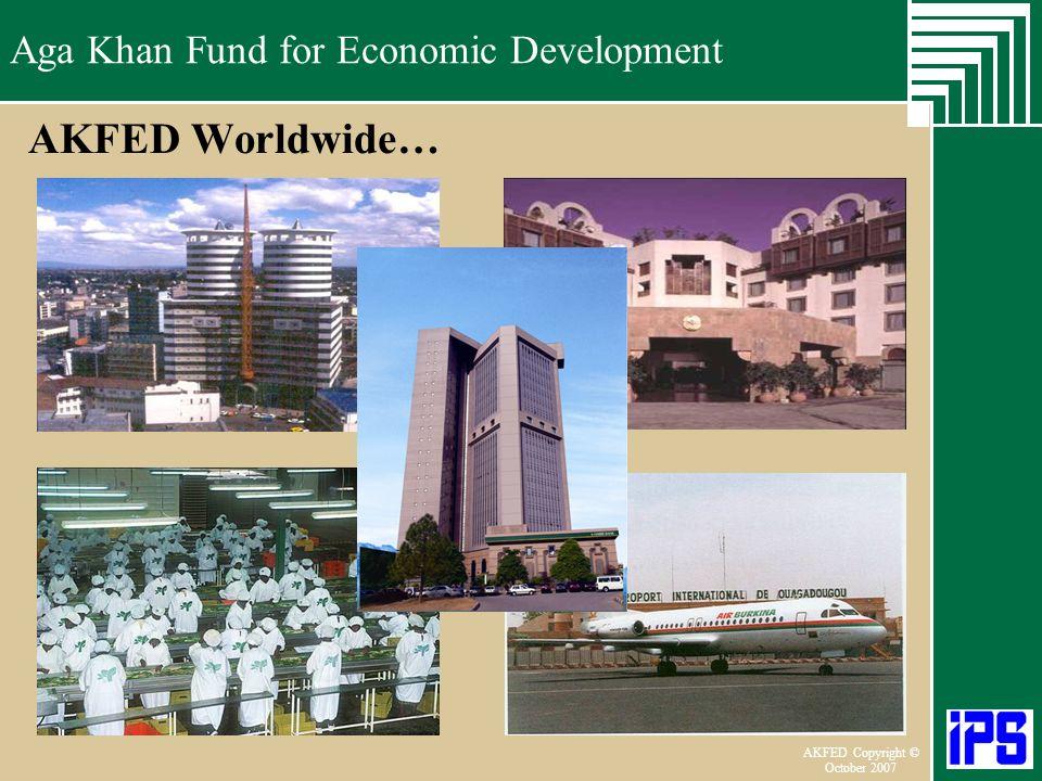 Aga Khan Fund for Economic Development June 2006 AKFED Copyright © October 2007 Aga Khan Fund for Economic Development AKFED Worldwide…