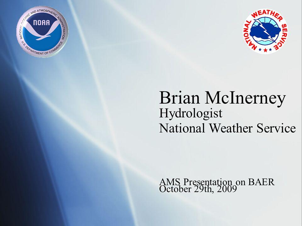 Brian McInerney Hydrologist AMS Presentation on BAER National Weather Service October 29th, 2009