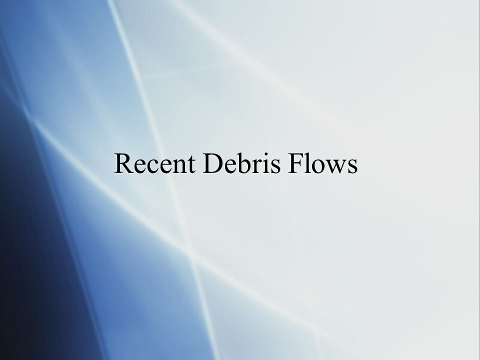 Recent Debris Flows