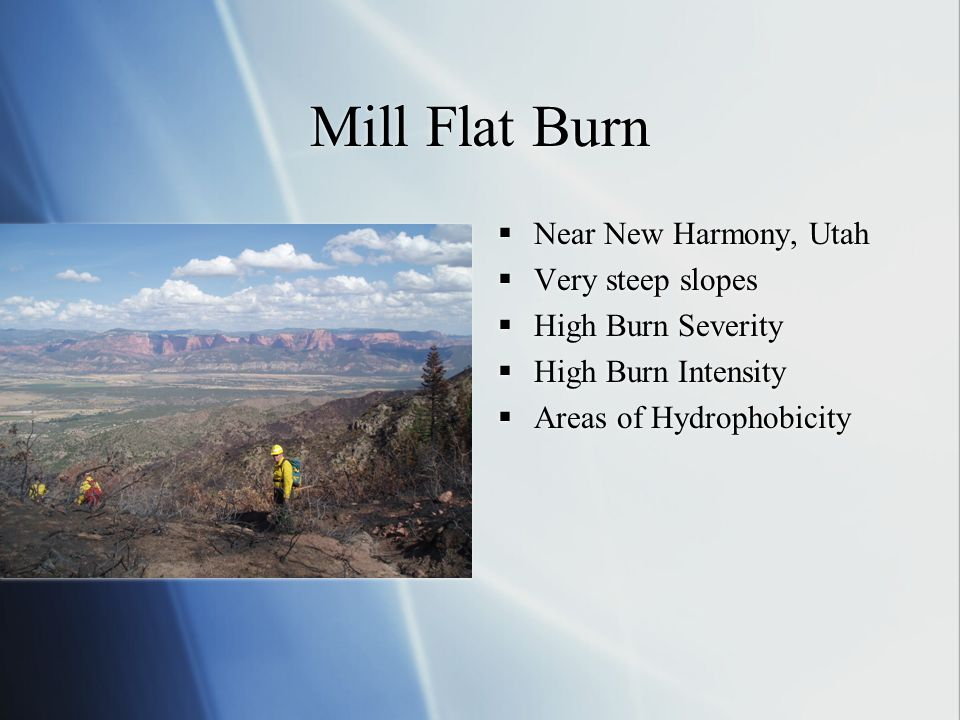 Mill Flat Burn Near New Harmony, Utah Very steep slopes High Burn Severity High Burn Intensity Areas of Hydrophobicity