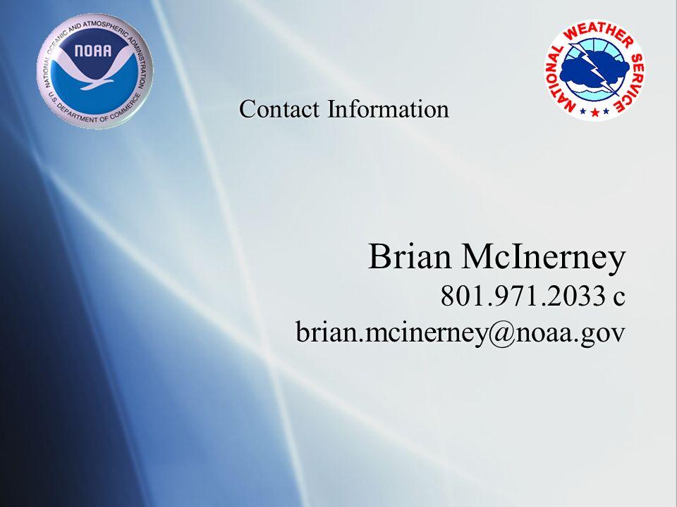 Contact Information Brian McInerney 801.971.2033 c brian.mcinerney@noaa.gov