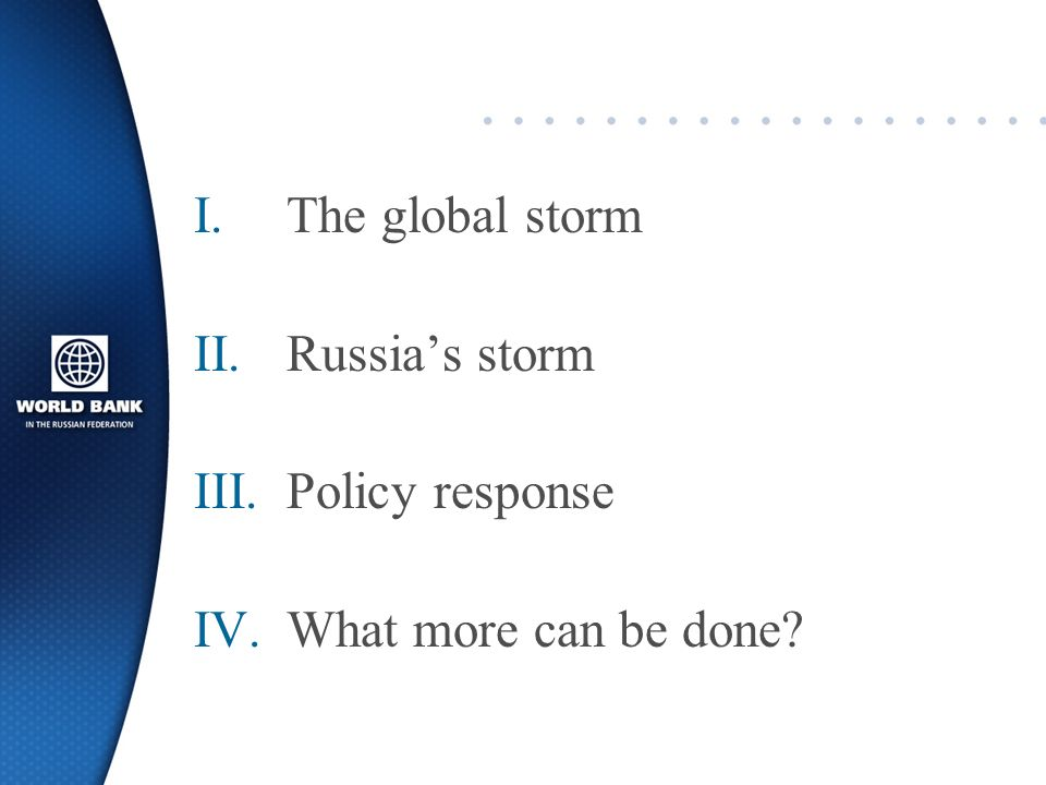 I.The global storm II.Russias storm III.Policy response IV.What more can be done