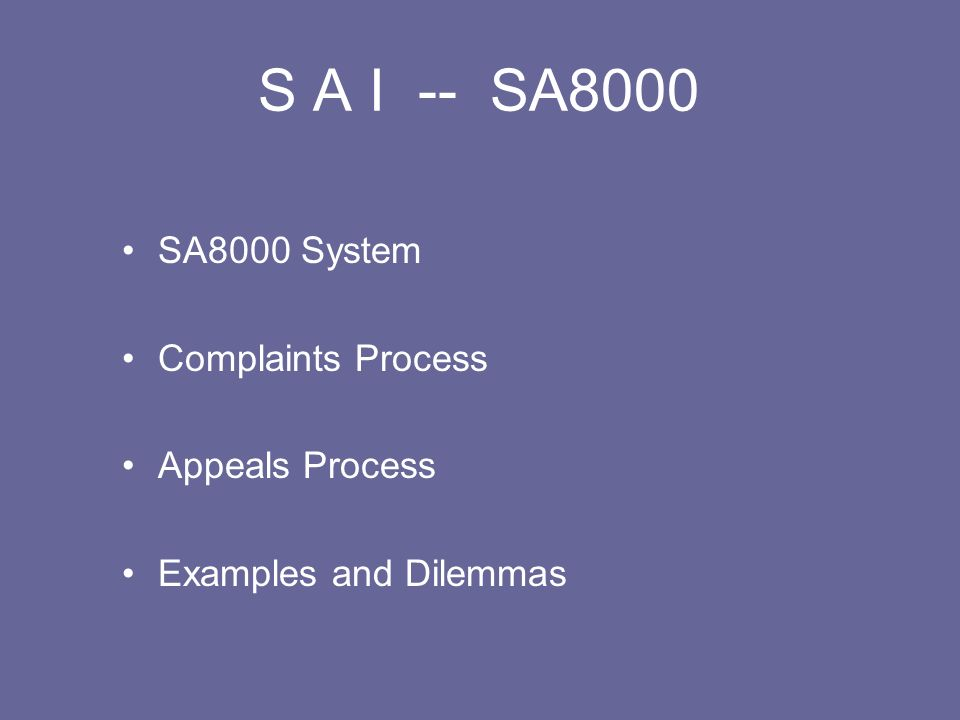 S A I -- SA8000 SA8000 System Complaints Process Appeals Process Examples and Dilemmas