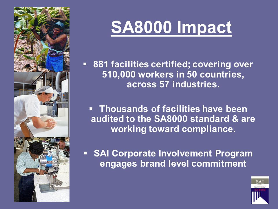 SA8000 Impact 881 facilities certified; covering over 510,000 workers in 50 countries, across 57 industries.