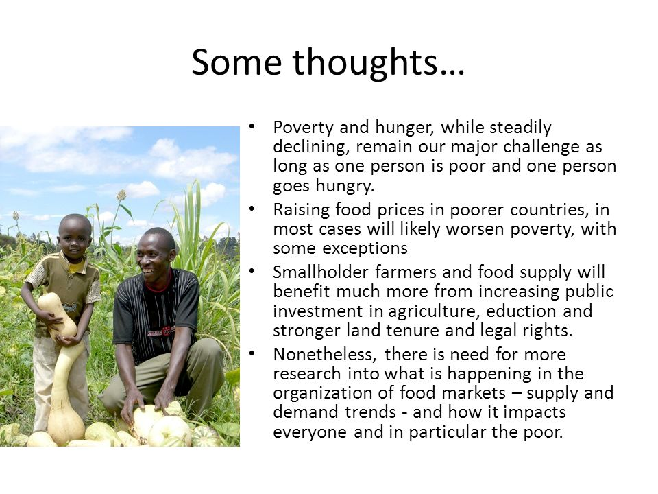 Some thoughts… Poverty and hunger, while steadily declining, remain our major challenge as long as one person is poor and one person goes hungry.