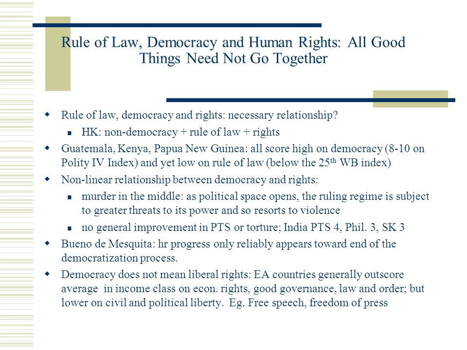 Rule of Law, Democracy and Human Rights: All Good Things Need Not Go Together Rule of law, democracy and rights: necessary relationship? HK: non-democ