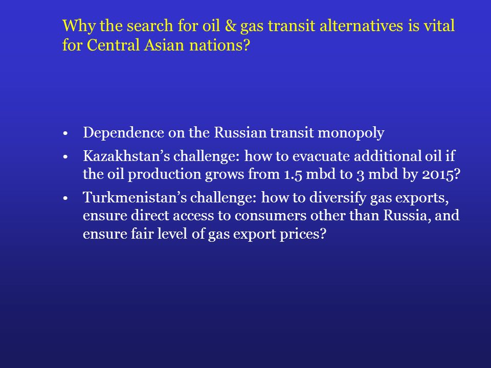Why the search for oil & gas transit alternatives is vital for Central Asian nations? Dependence on the Russian transit monopoly Kazakhstans challenge