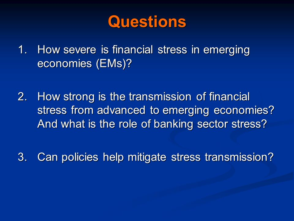 Questions 1.How severe is financial stress in emerging economies (EMs)? 2.How strong is the transmission of financial stress from advanced to emerging