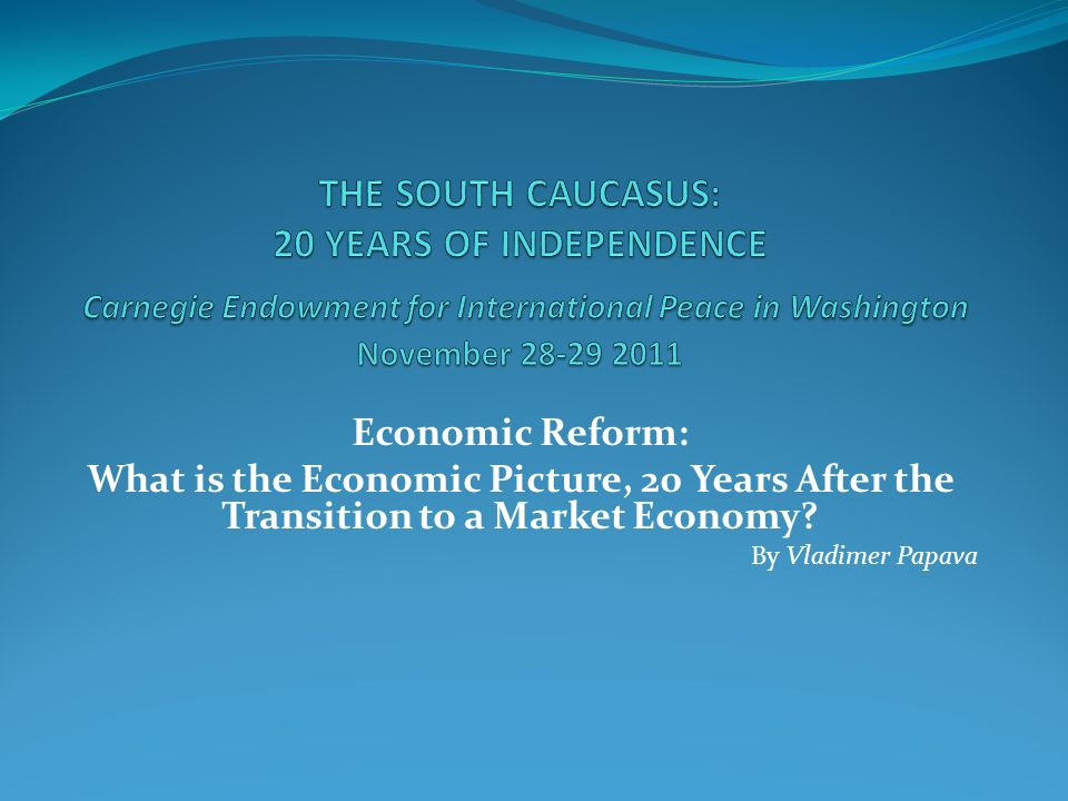 Economic Reform: What is the Economic Picture, 20 Years After the Transition to a Market Economy.