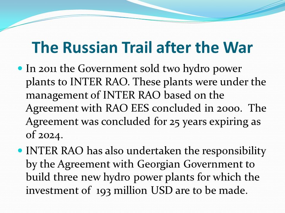 The Russian Trail after the War In 2011 the Government sold two hydro power plants to INTER RAO.