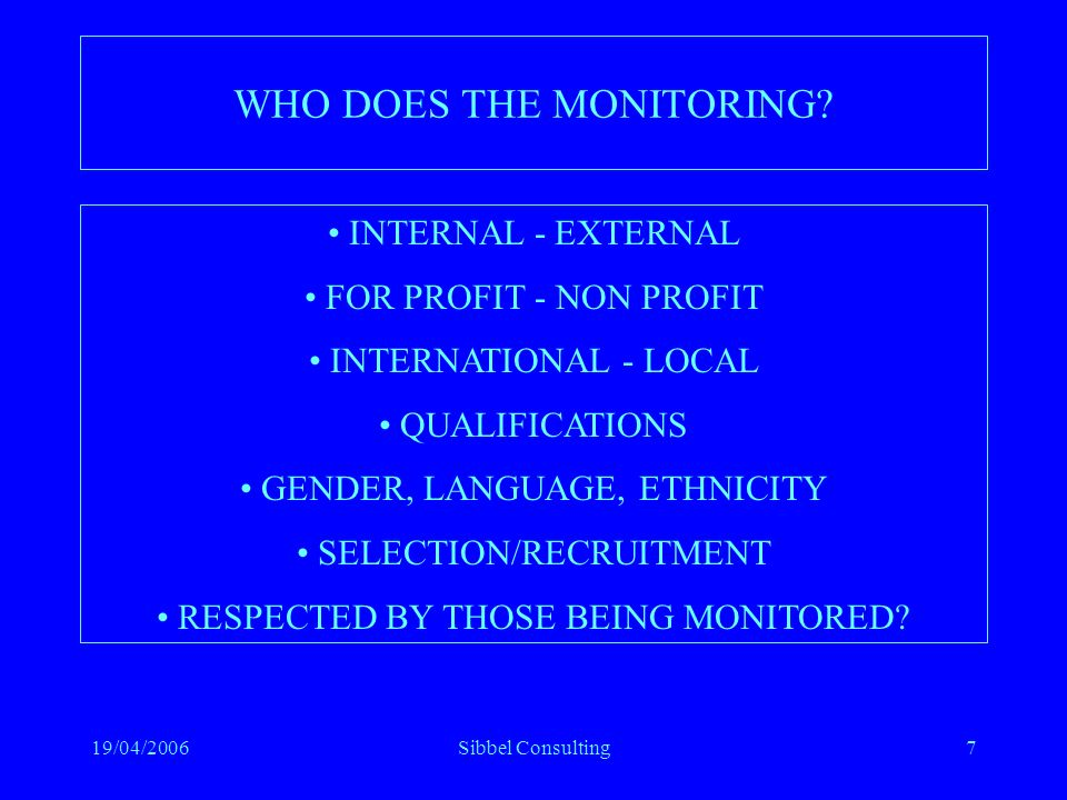 19/04/2006Sibbel Consulting8 HOW DO YOU MONITOR.