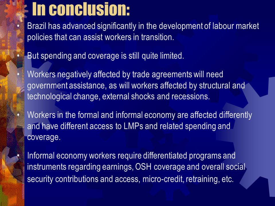In conclusion: Brazil has advanced significantly in the development of labour market policies that can assist workers in transition. But spending and