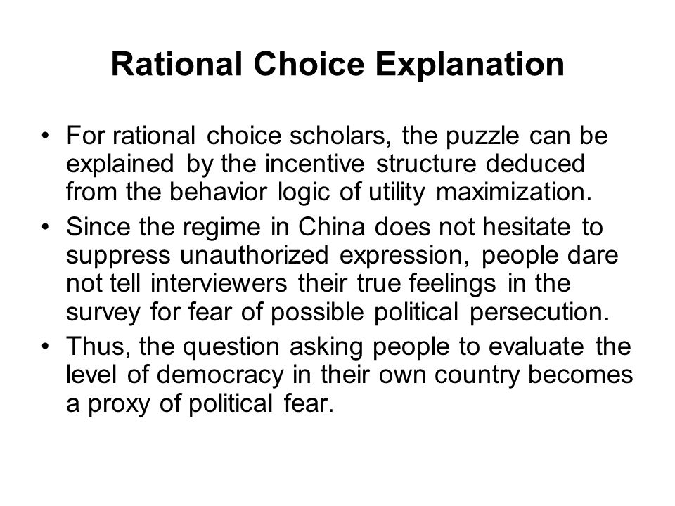 Rational Choice Explanation For rational choice scholars, the puzzle can be explained by the incentive structure deduced from the behavior logic of ut