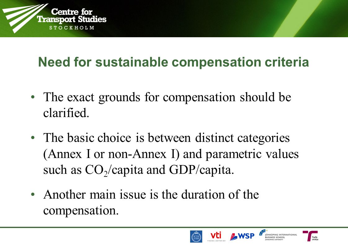 Need for sustainable compensation criteria The exact grounds for compensation should be clarified. The basic choice is between distinct categories (An