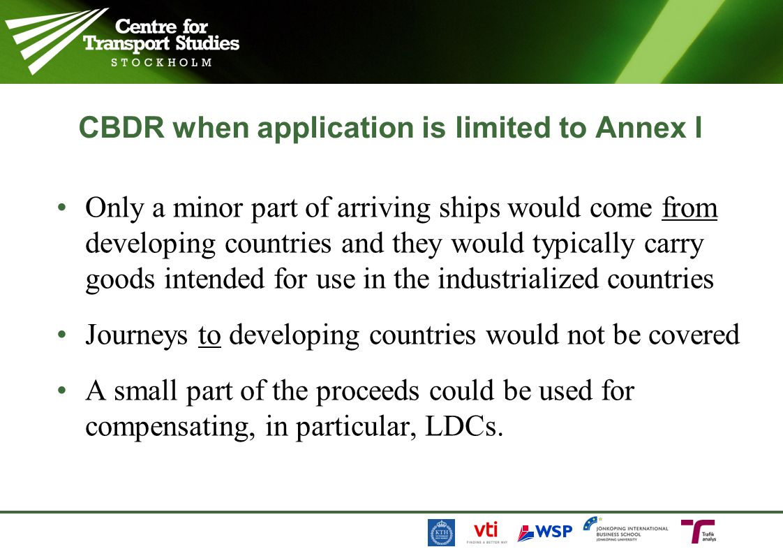 CBDR when application is limited to Annex I Only a minor part of arriving ships would come from developing countries and they would typically carry goods intended for use in the industrialized countries Journeys to developing countries would not be covered A small part of the proceeds could be used for compensating, in particular, LDCs.