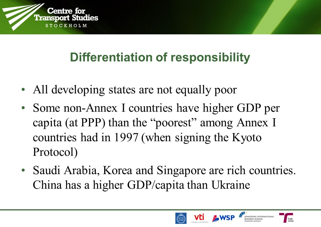Differentiation of responsibility All developing states are not equally poor Some non-Annex I countries have higher GDP per capita (at PPP) than the poorest among Annex I countries had in 1997 (when signing the Kyoto Protocol) Saudi Arabia, Korea and Singapore are rich countries.