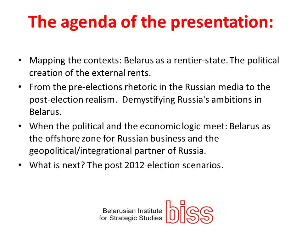 The agenda of the presentation: Mapping the contexts: Belarus as a rentier-state. The political creation of the external rents. From the pre-elections
