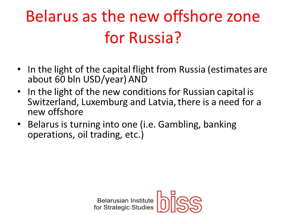 Belarus as the new offshore zone for Russia? In the light of the capital flight from Russia (estimates are about 60 bln USD/year) AND In the light of