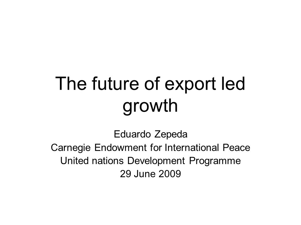 Concluding remarks Export led growth, still an option Combine with the promotion of domestic market Avoid vulnerability (agriculture), promote diversification Restore selective industrial policy Articulate economic and social policies
