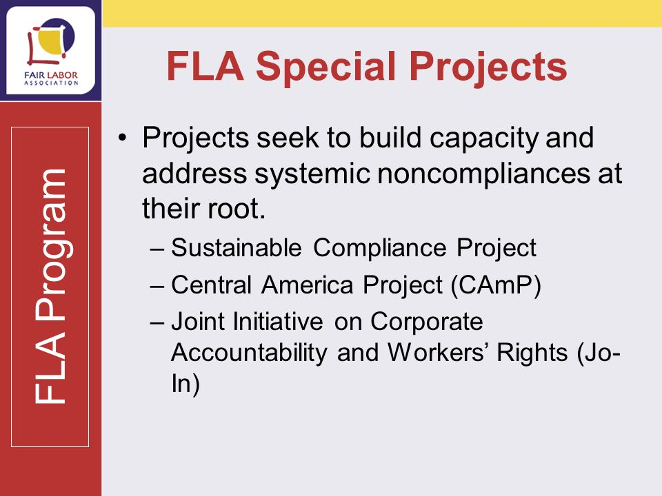 More Information on the FLA To learn more about the FLA: www.fairlabor.org www.fairlabor.org