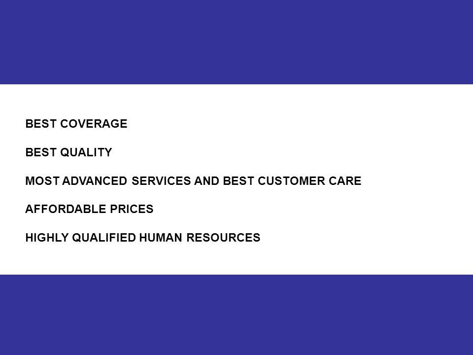 11 BEST COVERAGE BEST QUALITY MOST ADVANCED SERVICES AND BEST CUSTOMER CARE AFFORDABLE PRICES HIGHLY QUALIFIED HUMAN RESOURCES
