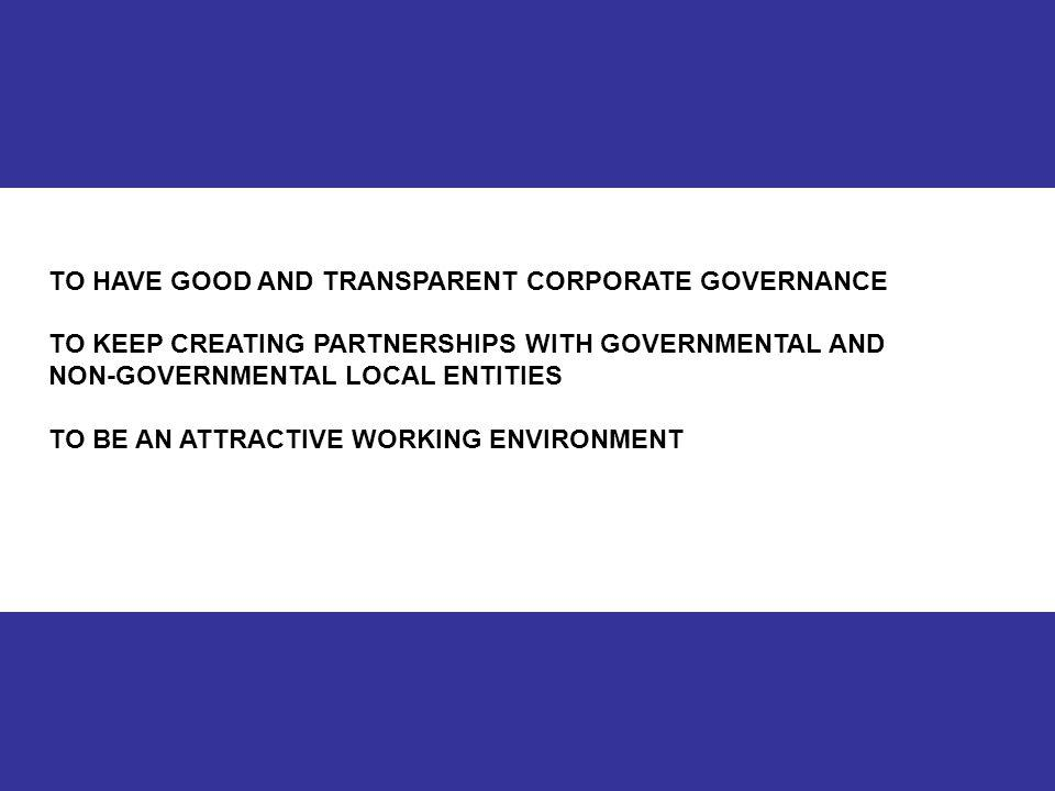 12 TO HAVE GOOD AND TRANSPARENT CORPORATE GOVERNANCE TO KEEP CREATING PARTNERSHIPS WITH GOVERNMENTAL AND NON-GOVERNMENTAL LOCAL ENTITIES TO BE AN ATTR