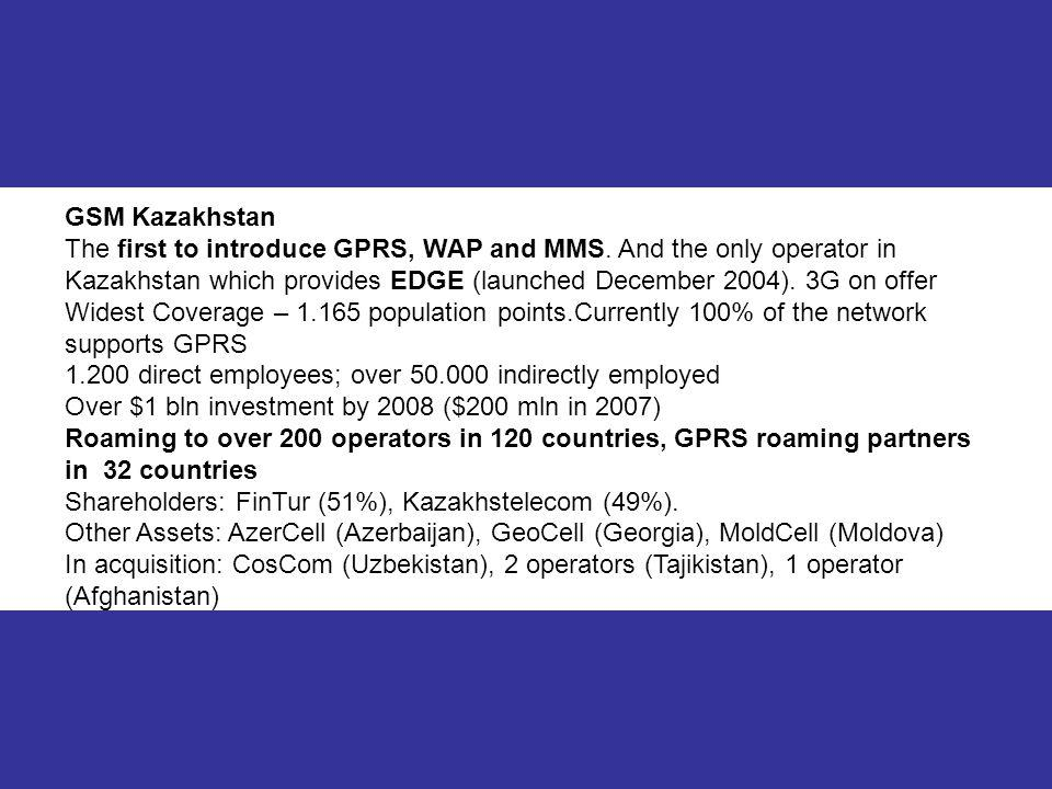 7 GSM Kazakhstan The first to introduce GPRS, WAP and MMS. And the only operator in Kazakhstan which provides EDGE (launched December 2004). 3G on off