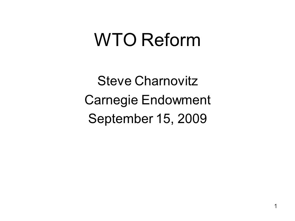 1 WTO Reform Steve Charnovitz Carnegie Endowment September 15, 2009