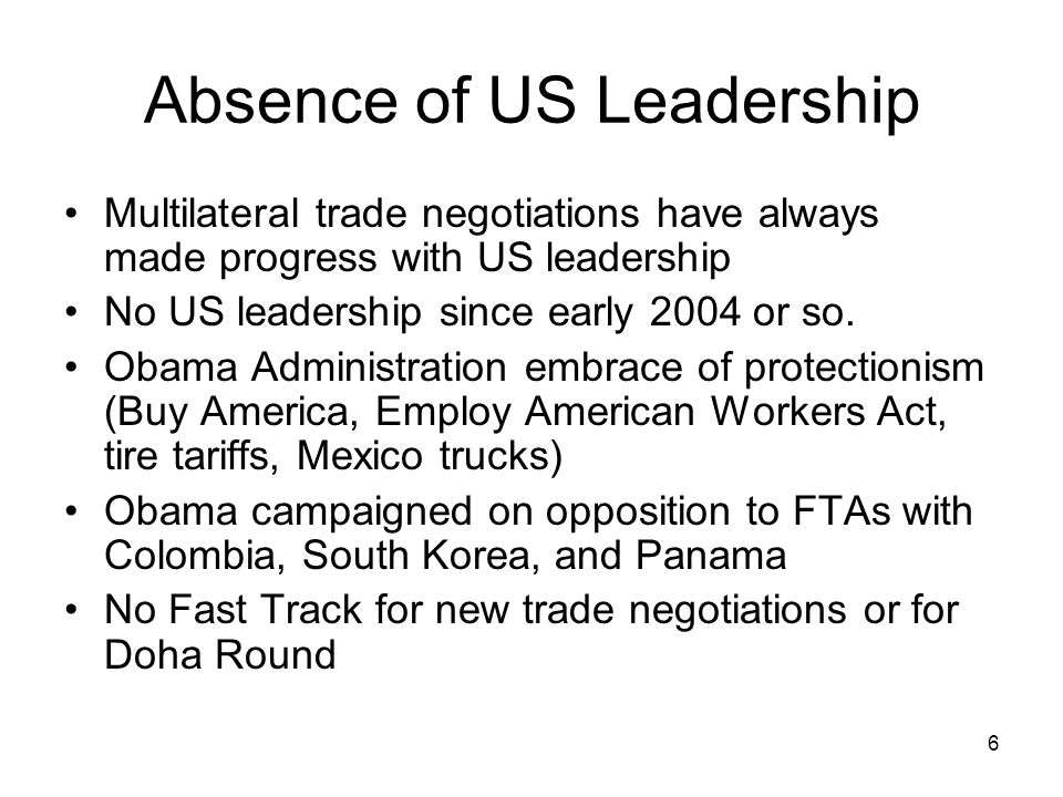 6 Absence of US Leadership Multilateral trade negotiations have always made progress with US leadership No US leadership since early 2004 or so.