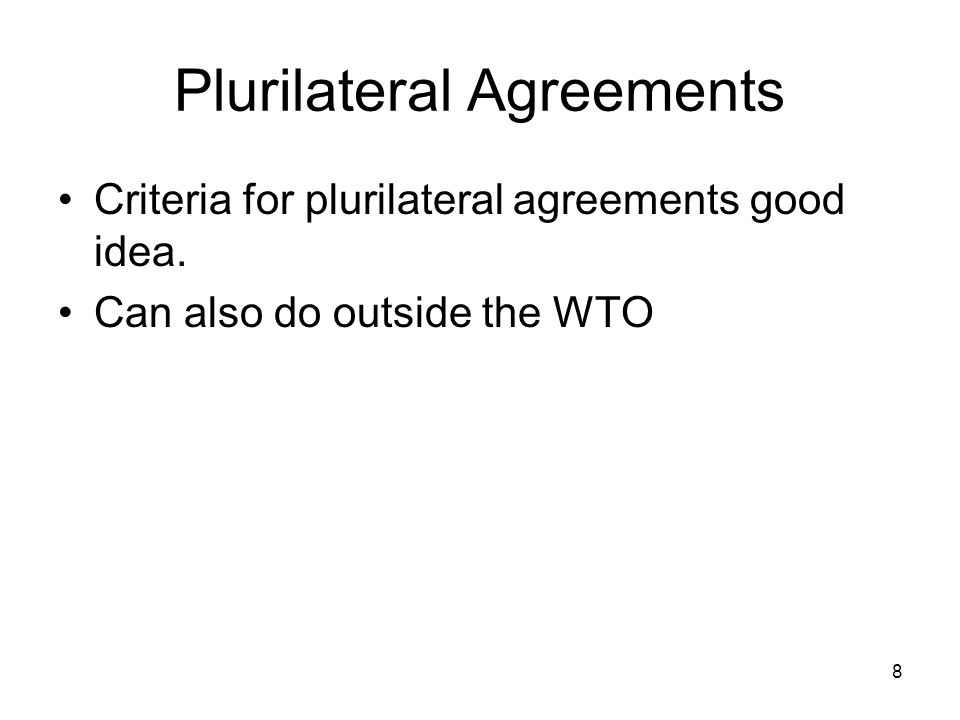 8 Plurilateral Agreements Criteria for plurilateral agreements good idea.