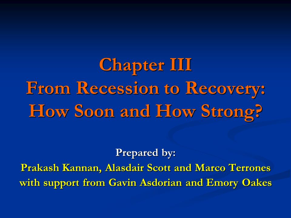 Chapter III From Recession to Recovery: How Soon and How Strong.
