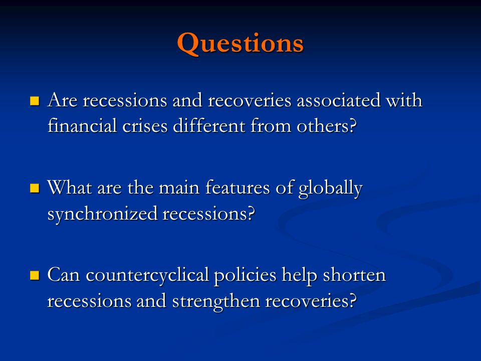 Questions Are recessions and recoveries associated with financial crises different from others.
