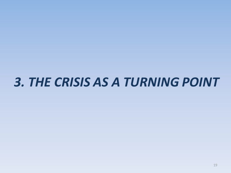 3. THE CRISIS AS A TURNING POINT 19