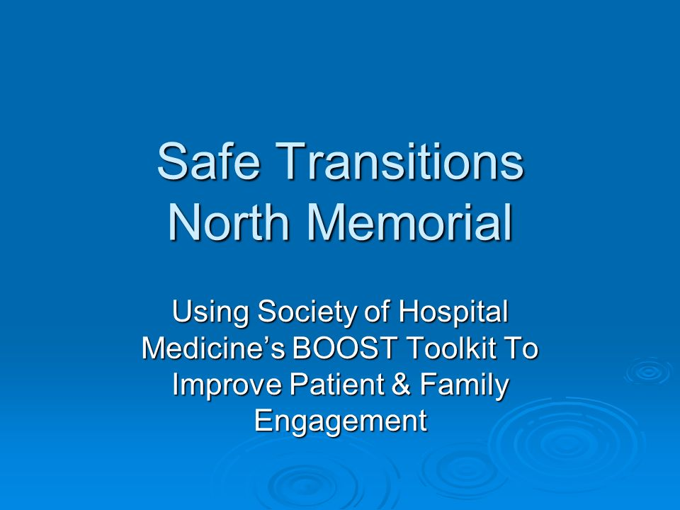 Safe Transitions North Memorial Using Society of Hospital Medicines BOOST Toolkit To Improve Patient & Family Engagement