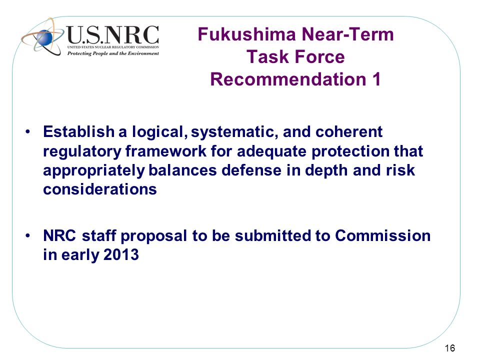 Establish a logical, systematic, and coherent regulatory framework for adequate protection that appropriately balances defense in depth and risk consi