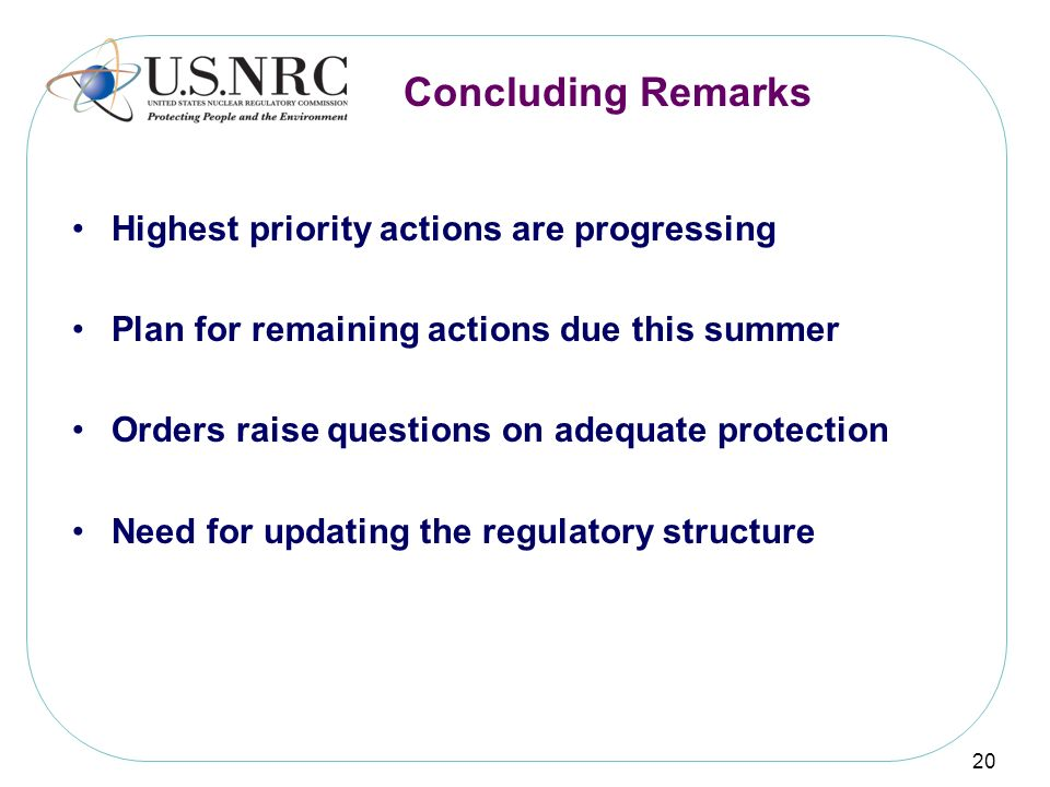 Concluding Remarks Highest priority actions are progressing Plan for remaining actions due this summer Orders raise questions on adequate protection N