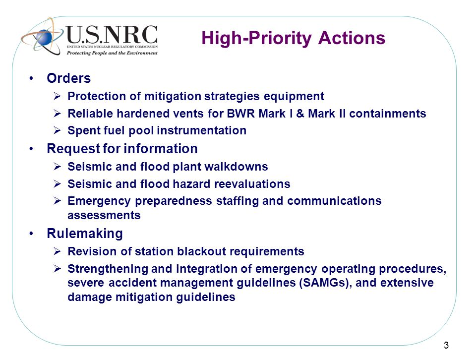 High-Priority Actions Orders Protection of mitigation strategies equipment Reliable hardened vents for BWR Mark I & Mark II containments Spent fuel po