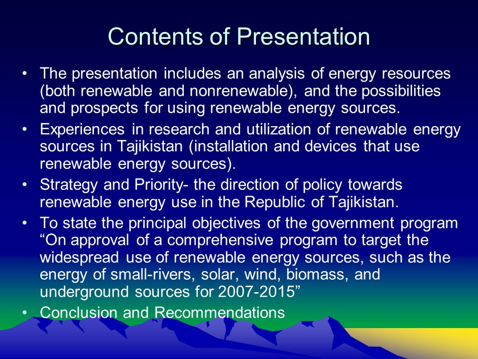 Contents of Presentation The presentation includes an analysis of energy resources (both renewable and nonrenewable), and the possibilities and prospe