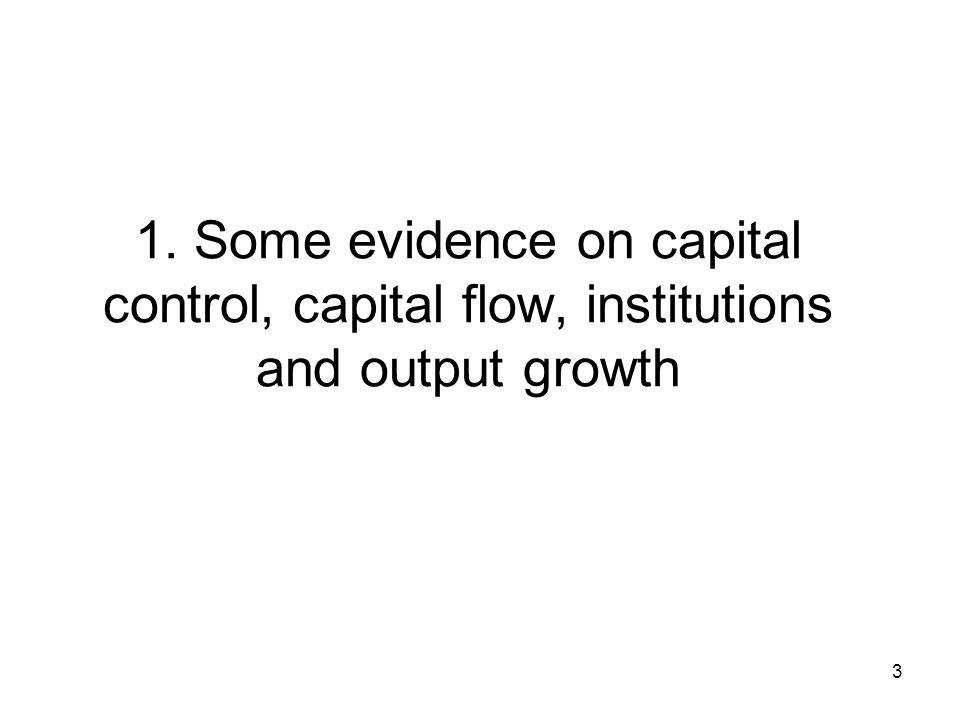 3 1. Some evidence on capital control, capital flow, institutions and output growth