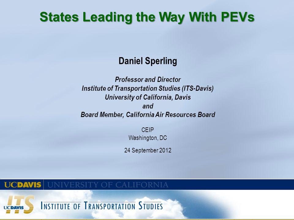 Daniel Sperling Professor and Director Institute of Transportation Studies (ITS-Davis) University of California, Davis and Board Member, California Ai