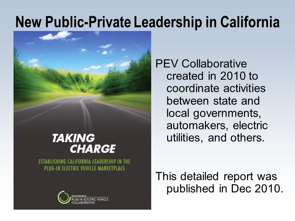 New Public-Private Leadership in California PEV Collaborative created in 2010 to coordinate activities between state and local governments, automakers