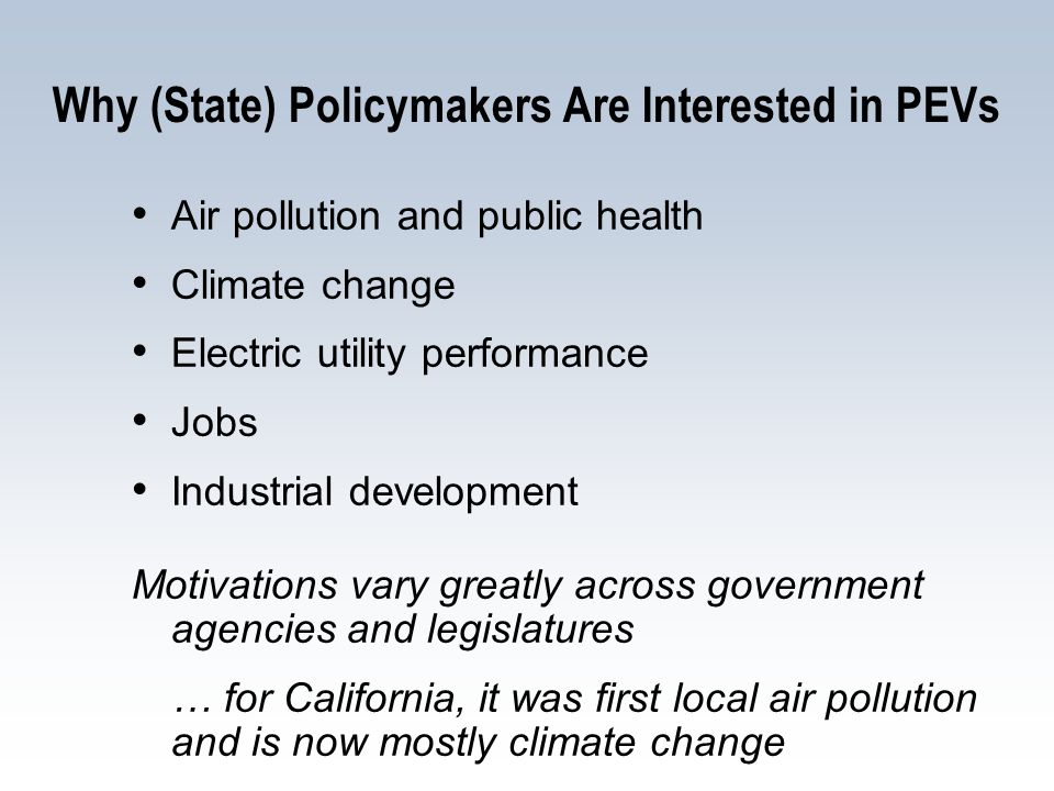 Why (State) Policymakers Are Interested in PEVs Air pollution and public health Climate change Electric utility performance Jobs Industrial developmen
