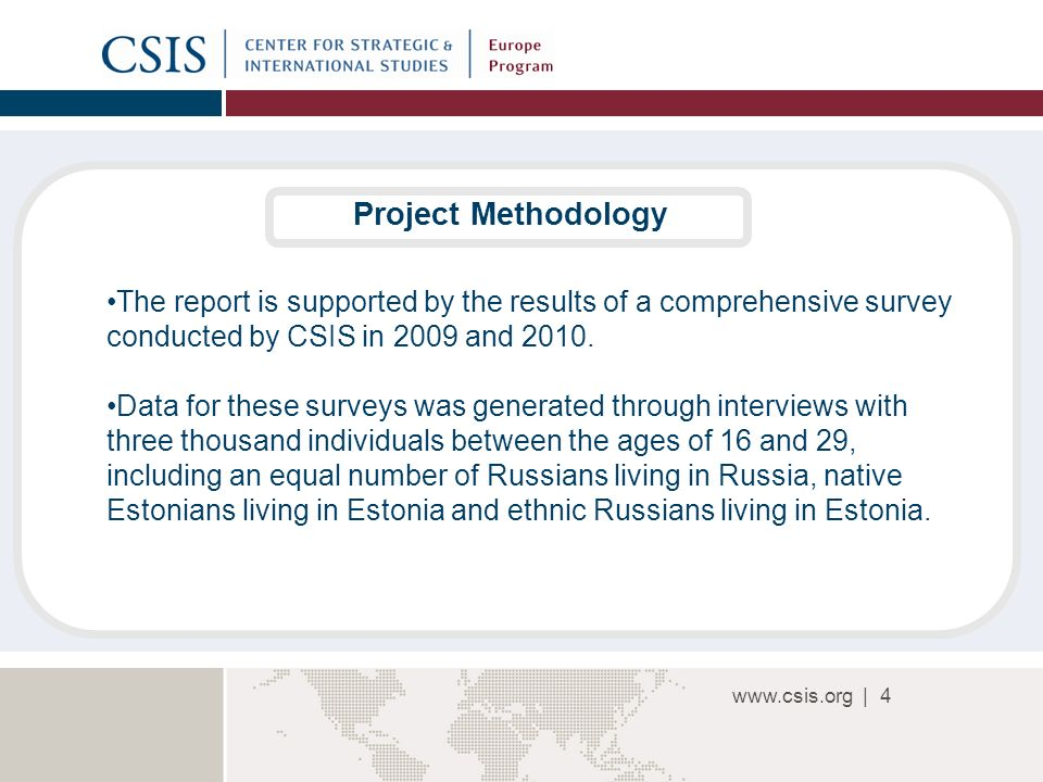 www.csis.org |4 Project Methodology The report is supported by the results of a comprehensive survey conducted by CSIS in 2009 and 2010.