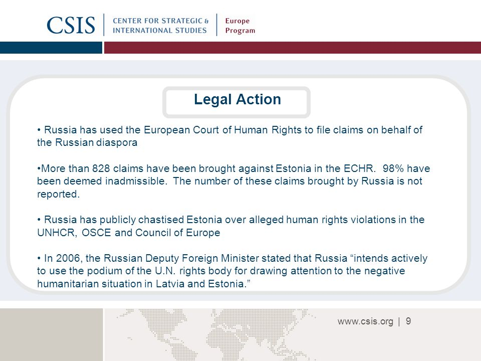 |9 Legal Action Russia has used the European Court of Human Rights to file claims on behalf of the Russian diaspora More than 828 claims have been brought against Estonia in the ECHR.
