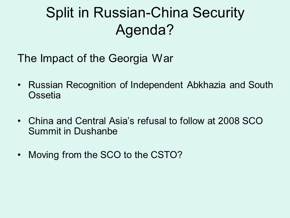 Split in Russian-China Security Agenda? The Impact of the Georgia War Russian Recognition of Independent Abkhazia and South Ossetia China and Central