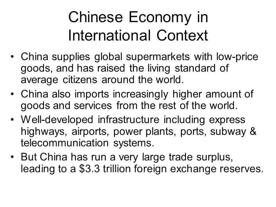 Chinese Economy in International Context China supplies global supermarkets with low-price goods, and has raised the living standard of average citizens around the world.