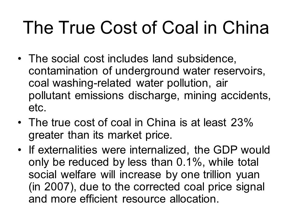 The True Cost of Coal in China The social cost includes land subsidence, contamination of underground water reservoirs, coal washing-related water pollution, air pollutant emissions discharge, mining accidents, etc.