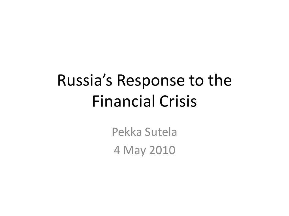 Russias Response to the Financial Crisis Pekka Sutela 4 May 2010